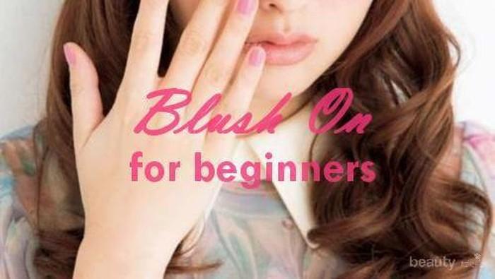 Tips Mudah Memilih Blush On untuk Pemula