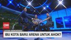 VIDEO: Ibu Kota Baru Arena Untuk Ahok?