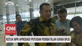 VIDEO: Ketua MPR Apresiasi Putusan Pembatalan Iuran BPJS