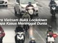 VIDEO: Cara Vietnam Buka Lockdown Tanpa Kasus Meninggal Dunia
