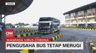 VIDEO: Pengusaha Bus Tetap Merugi
