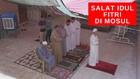 VIDEO: Perayaan Idul Fitri Di Mosul, Warga Salat di Rumah
