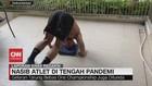 VIDEO: Nasib Atlet di Tengah Pandemi