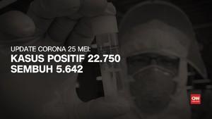 VIDEO: 25 Mei, Kasus Positif Corona 22.750 Orang