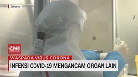 VIDEO: Infeksi Covid-19 Mengancam Organ Lain