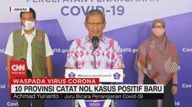 VIDEO: 10 Provinsi Catat Nol Kasus Positif Baru