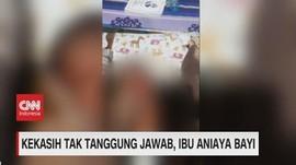 VIDEO: Kekasih Tak Tanggung Jawab, Ibu Aniaya Bayi
