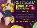 Creators Super Stream Vol. 2 Tayang 26-28 Juni