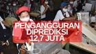 VIDEO: 2021 Pengangguran Diprediksi Capai 12,7 Juta Orang