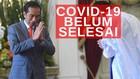 VIDEO: Presiden Jokowi Sebut Covid-19 Belum Selesai