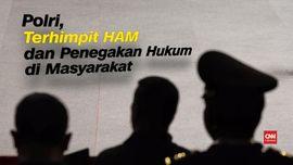 VIDEO: Polri, Terjepit Penegakan Hukum dan Pelanggaran HAM