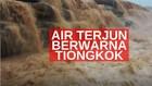 VIDEO: Air Terjun Berwarna di Tiongkok