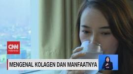 VIDEO: Mengenal Kolagen & Manfaatnya