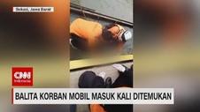VIDEO: Balita Korban Mobil Masuk Kali Ditemukan