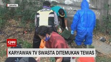 VIDEO: Karyawan TV Swasta Ditemukan Tewas