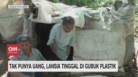 VIDEO: Tak Punya Uang, Lansia Tinggal di Gubuk Plastik