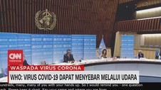 VIDEO: WHO Akui Virus Covid-19 Dapat Menyebar Melalui Udara