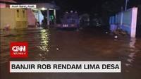 VIDEO: Banjir Rob Rendam Lima Desa