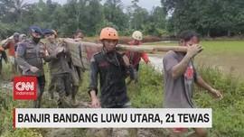 VIDEO: Banjir Bandang Luwu Utara, 21 Tewas