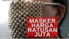 VIDEO: Masker Mewah Berharga Fantastis