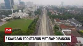 VIDEO: 3 Kawasan TOD Stasiun MRT Siap Dibangun