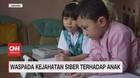 VIDEO: Waspada Kejahatan Siber Terhadap Anak