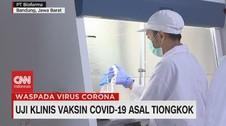 VIDEO: Uji Klinis Vaksin Covid-19 Asal Tiongkok