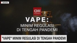 VIDEO: 'Vape' Minim Regulasi di Tengah Pandemi