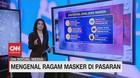 VIDEO: Mengenal Ragam Masker di Pasaran