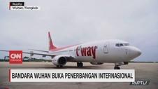 VIDEO: Bandara Wuhan Buka Penerbangan Internasional