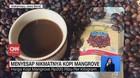 VIDEO: Menyesap Nikmatnya Kopi Mangrove