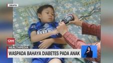 VIDEO: Waspada Bahaya Diabetes Pada Anak