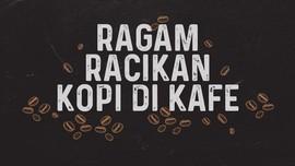 INFOGRAFIS: Ragam Racikan Kopi di Kafe