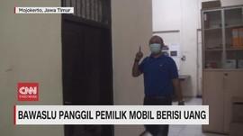 VIDEO: Bawaslu Panggil Pemilik Mobil Berisi Uang