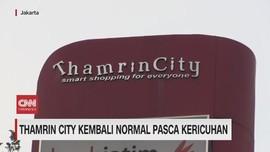 VIDEO: Thamrin City Kembali Normal Pasca Kerusuhan