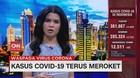 VIDEO: Kasus Covid-19 Terus Meroket