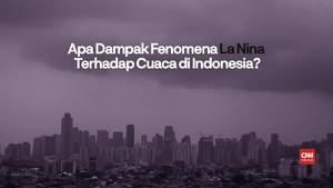 VIDEO: Fenomena La Nina Sebabkan Cuaca Ekstrem di Indonesia