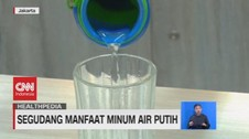 VIDEO: Segudang Manfaat Minum Air Putih