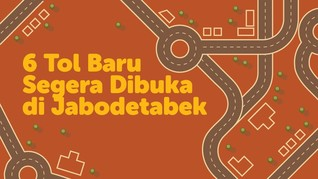 INFOGRAFIS: 6 Tol Baru Segera Dibuka di Jabodetabek
