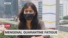 VIDEO: Mengenal Quarantine Fatigue