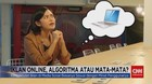 VIDEO: Iklan Online, Antara Algoritma Atau Mata-mata