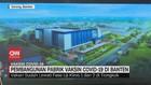VIDEO: Pembangunan Pabrik Vaksin Covid-19 di Banten