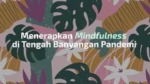 VIDEO: Redakan Kecemasan di Kala Pandemi dengan Mindfulness