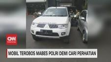 VIDEO: Mobil Terobos Mabes Polri Demi Cari Perhatian