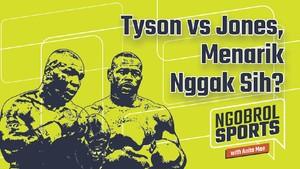 NGOBROL SPORTS: Tyson vs Jones, Menarik Enggak Sih?