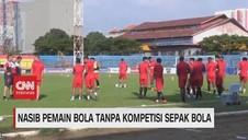 VIDEO: Nasib Pemain Bola Tanpa Kompetisi Sepak Bola