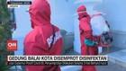 VIDEO: Gedung Balai Kota Disemprot Disinfektan