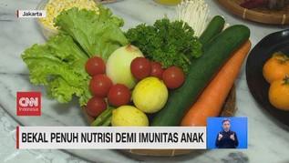 VIDEO: Bekal Penuh Nutrisi Demi Imunitas Anak