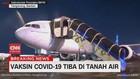 VIDEO: Vaksin Covid-19 Tiba di Indonesia