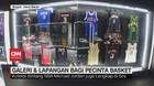 VIDEO: Galeri & Lapangan bagi Pecinta Basket